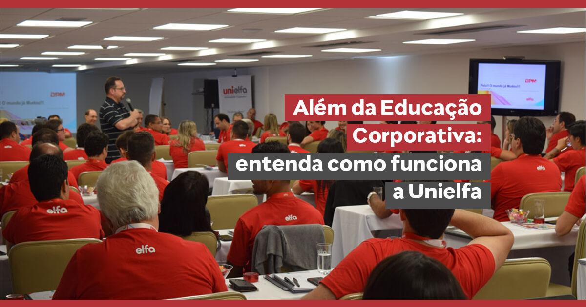 Indo além da Educação Corporativa: entenda como funciona a Unielfa