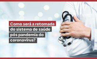 Como será a retomada do sistema de saúde pós-pandemia do coronavírus?