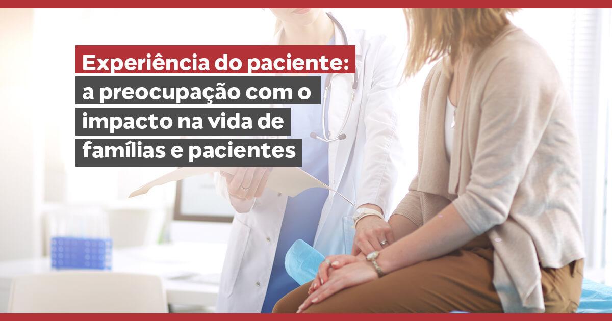 Experiência do paciente: a preocupação com o impacto na vida de famílias e pacientes