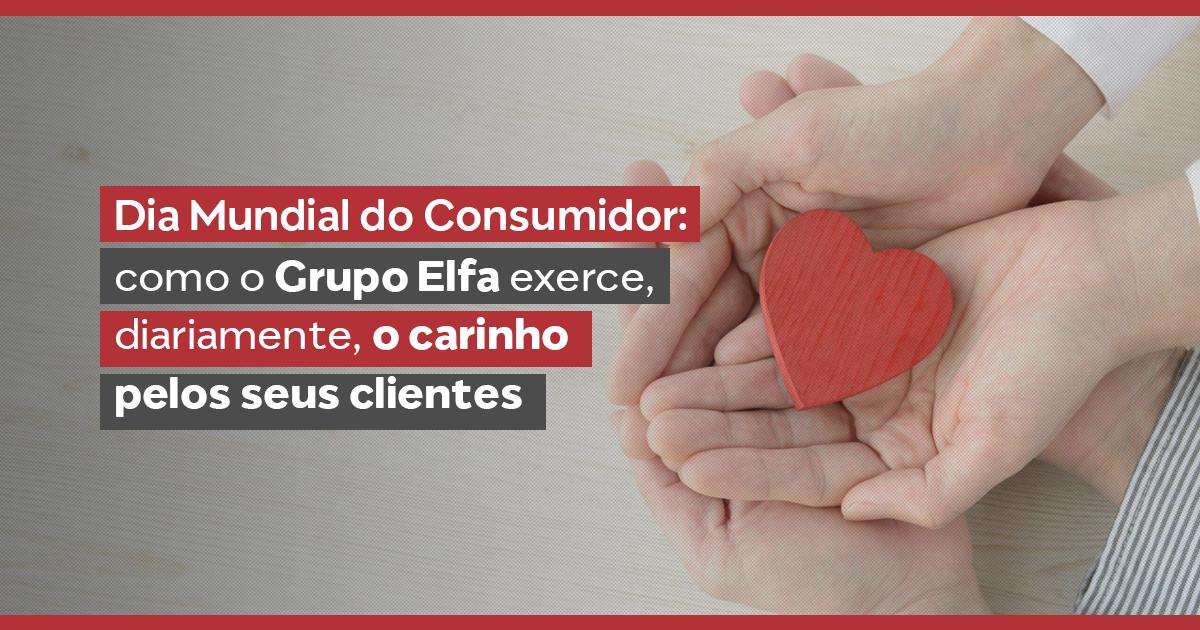 Dia Mundial do Consumidor: como o Grupo Elfa exerce, diariamente, o carinho pelos seus clientes