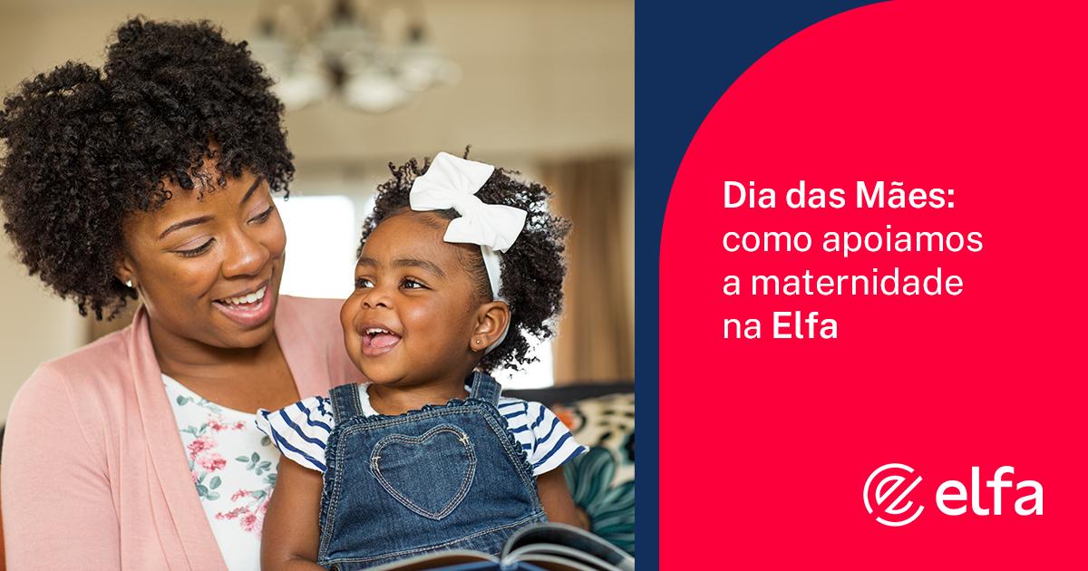 Dia das Mães: como apoiamos a maternidade na Elfa